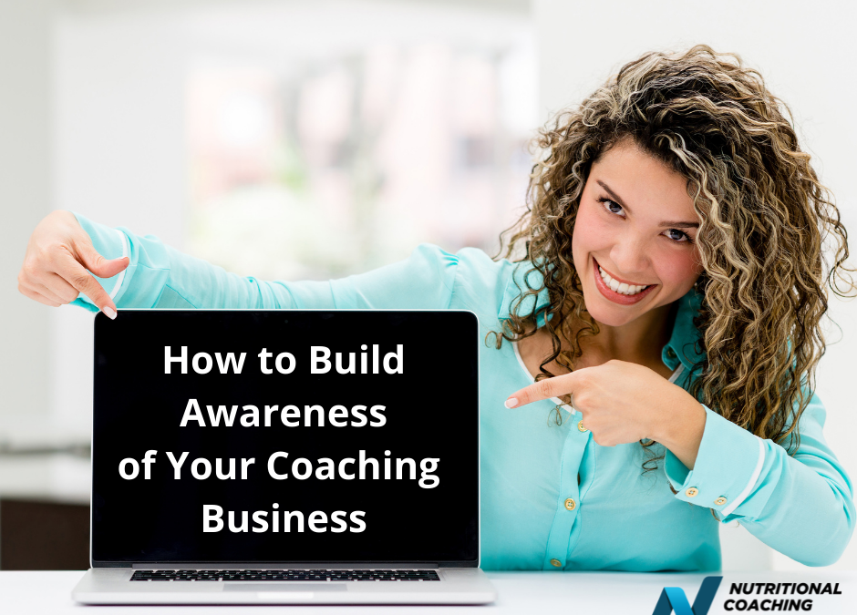 Two Things You Need to Do to Build Awareness of Your Coaching Business